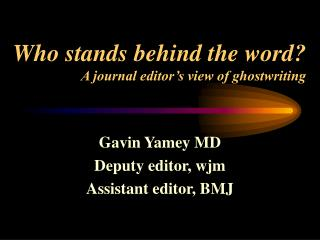 Who stands behind the word? A journal editor's view of ghostwriting