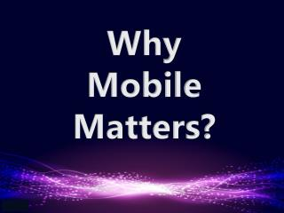 Why Mobile Matters?