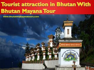 Tourist attraction in Bhutan With Bhutan Mayana Tour