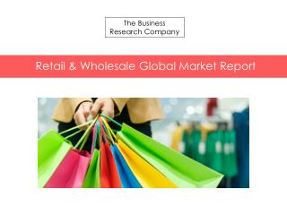 Retail & Wholesale Global Market Report 2015  Released By The Business Research Company