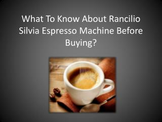 What To Know About Rancilio Silvia Espresso Machine Before Buying