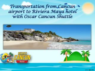 Transportation from Cancun airport to Riviera Maya hotel with Oscar Cancun Shuttle