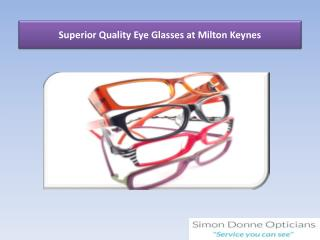 Superior Quality Eye Glasses at Milton Keynes