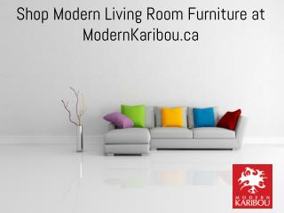 Shop Modern Living Room Furniture at ModernKaribou.ca