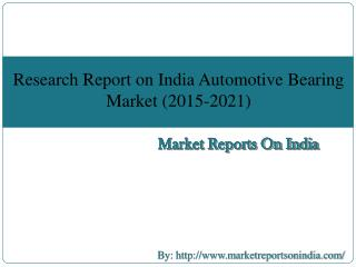 Research Report on India Automotive Bearing Market (2015-2021)