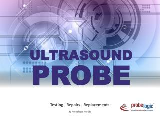Ultrasound probe services - probe testing,repairs and replacements