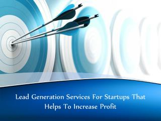 Lead Generation Services For Startups That Helps To Increase Profit