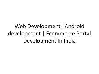 Web Development| Android development | Ecommerce Portal Development  In  India