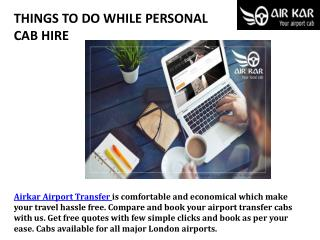 THINGS TO DO WHILE PERSONAL CAB HIRE