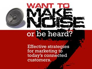 Want to make noise or be heard?