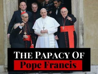 The papacy of Pope Francis