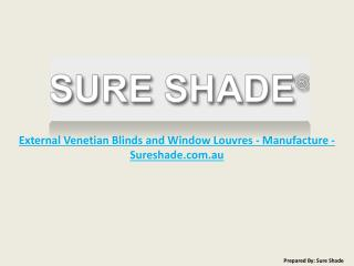 Sure Shade Manufacturing of External Blinds and Louvres