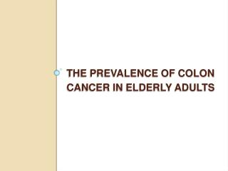 The Prevalence of Colon Cancer in Elderly Adults