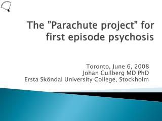 "The ""Parachute project"" for first episode psychosis"