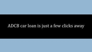 ADCB car loan is just a few clicks away