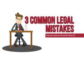 3 Common Legal Mistakes Business Owners Should Be Wary Of
