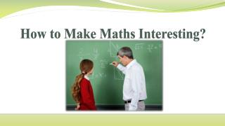 How to Make Maths Interesting?