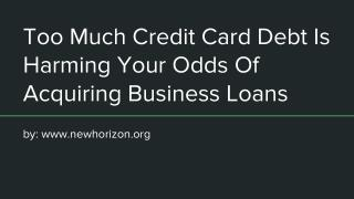 Too Much Credit Card Debt Is Harming Your Odds Of Acquiring Business Loans
