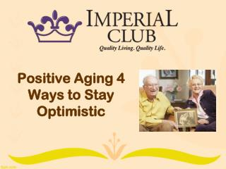 Positive Aging 4 Ways to Stay Optimistic