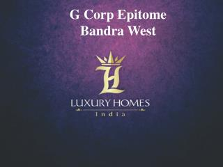 G corp Epitome Bandra West ppt. Call -  91 8879387111.