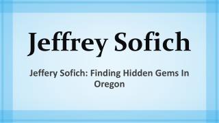 Jeffery Sofich - Finding Hidden Gems in Oregon