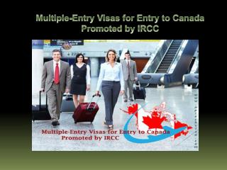 Multiple-Entry Visas for Entry to Canada Promoted by IRCC