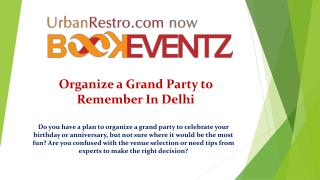 Organize a Grand Party to Remember In Delhi