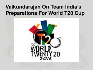 Vaikundarajan On Team India's Preparations For World T20 Cup