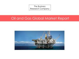 Oil & Gas Global Market Report 2015