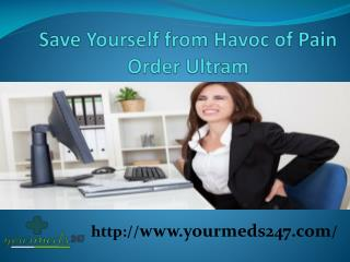 Save Yourself from Havoc of Pain Order Ultram