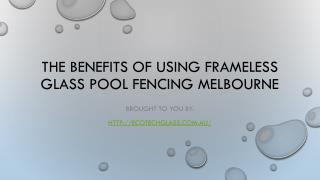 The Benefits Of Using Frameless Glass Pool Fencing Melbourne