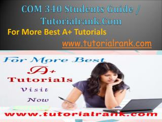 COM 340 Students Guide / Tutorialrank.Com