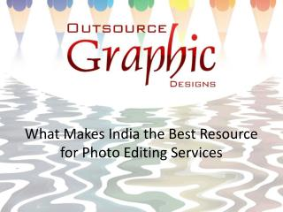 What makes India the best resource for photo editing services?