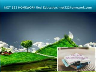 MGT 322 HOMEWORK Real Education/mgt322homework.com