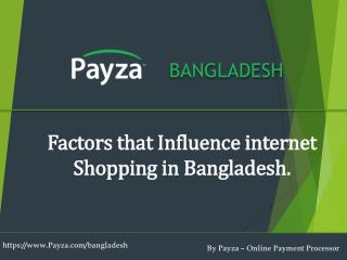 Factors influencing online shopping in Bangladesh