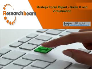 Strategic Focus Report - Green IT and virtualization, Technology and Market Trends - Research Beam