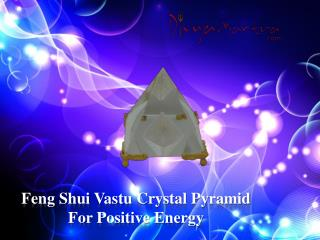 Feng Shui Vastu Crystal Pyramid for Positive Energy- Divyamantra Spiritual Boutique
