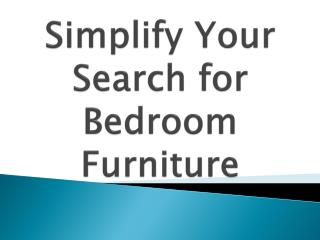 Simplify Your Search for Bedroom Furniture