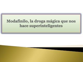 Modafinilo, la droga mágica que nos hace superinteligentes