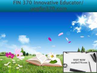 FIN 370 Innovative Educator/ uopfin370.com