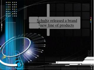 Schultz released a brand new line of products