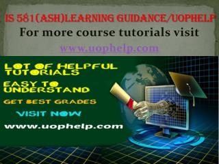 IS 581(ASH) LEARNING GUIDANCE UOPHELP
