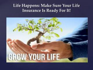 Life Happens: Make Sure Your Life Insurance Is Ready For It!