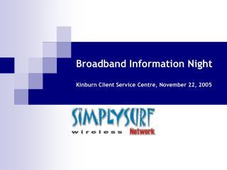 Broadband Information Night Kinburn Client Service Centre , November 22, 2005