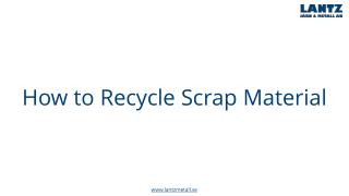 How to recycle Scrap Material