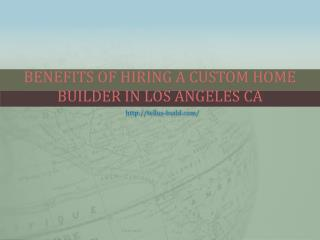 Benefits Of Hiring A Custom Home Builder In Los Angeles CA