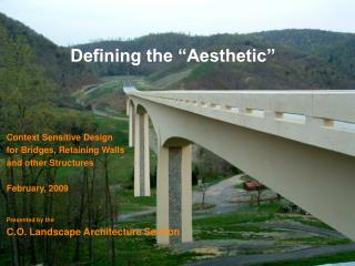 "Defining the ""Aesthetic"" Context Sensitive Design for Bridges, Retaining Walls and other Structures February, 2009 Prese"