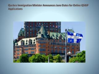 Quebec Immigration Minister Announces June Dates for Online QSWP Applications