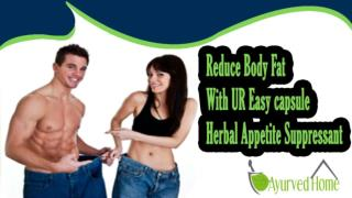 Reduce Body Fat With UR Easy capsule Herbal Appetite Suppressant