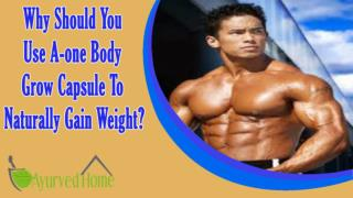 Why Should You Use A-one Body Grow Capsule To Naturally Gain Weight And Muscle Mass?